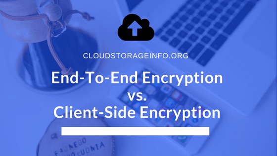 End-To-End Encryption vs Client-Side Encryption - Learn More