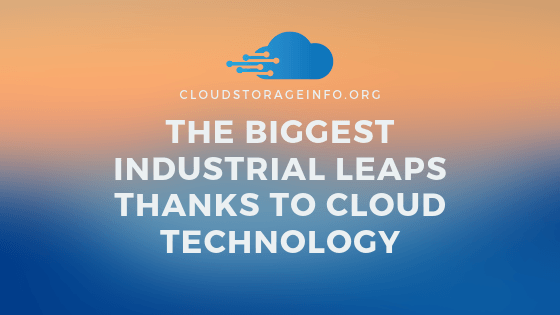 The Biggest Industrial Leaps Thanks to Cloud Technology